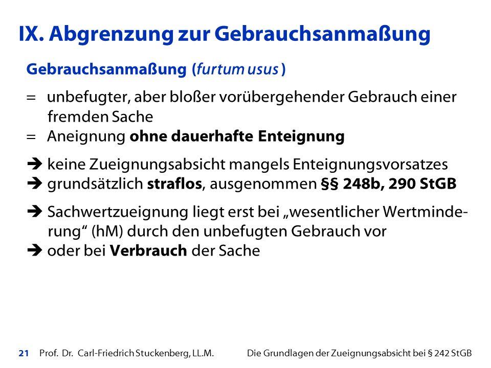 21 Prof. Dr. Carl-Friedrich Stuckenberg, LL.M. Die Grundlagen der Zueignungsabsicht bei § 242 StGB Gebrauchsanmaßung (furtum usus ) = unbefugter, aber