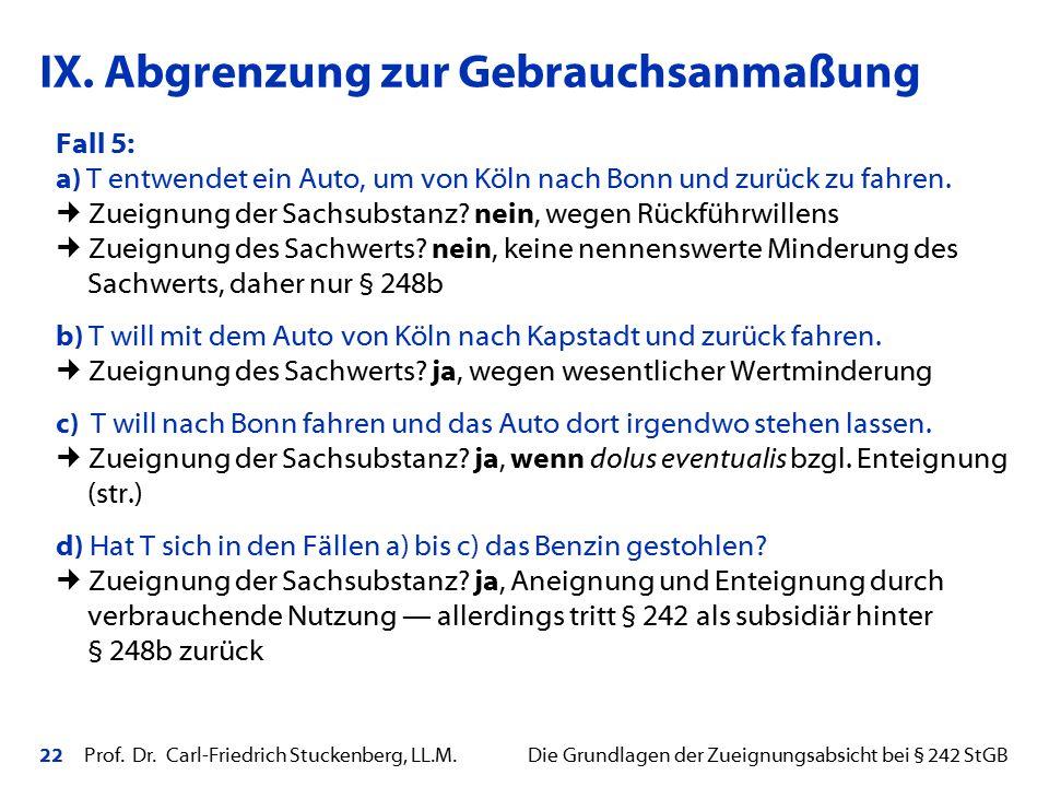 22 Prof. Dr. Carl-Friedrich Stuckenberg, LL.M. Die Grundlagen der Zueignungsabsicht bei § 242 StGB Fall 5: a) T entwendet ein Auto, um von Köln nach B