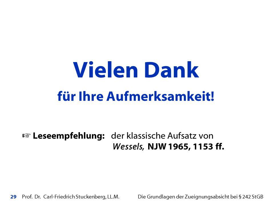 29 Prof. Dr. Carl-Friedrich Stuckenberg, LL.M. Die Grundlagen der Zueignungsabsicht bei § 242 StGB Vielen Dank für Ihre Aufmerksamkeit!  Leseempfehlu