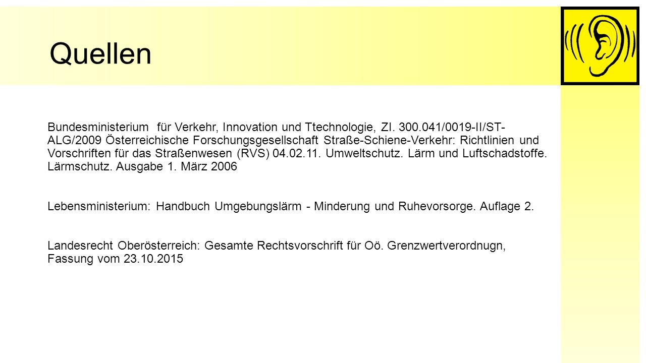 Quellen Bundesministerium für Verkehr, Innovation und Ttechnologie, ZI. 300.041/0019-II/ST- ALG/2009 Österreichische Forschungsgesellschaft Straße-Sch
