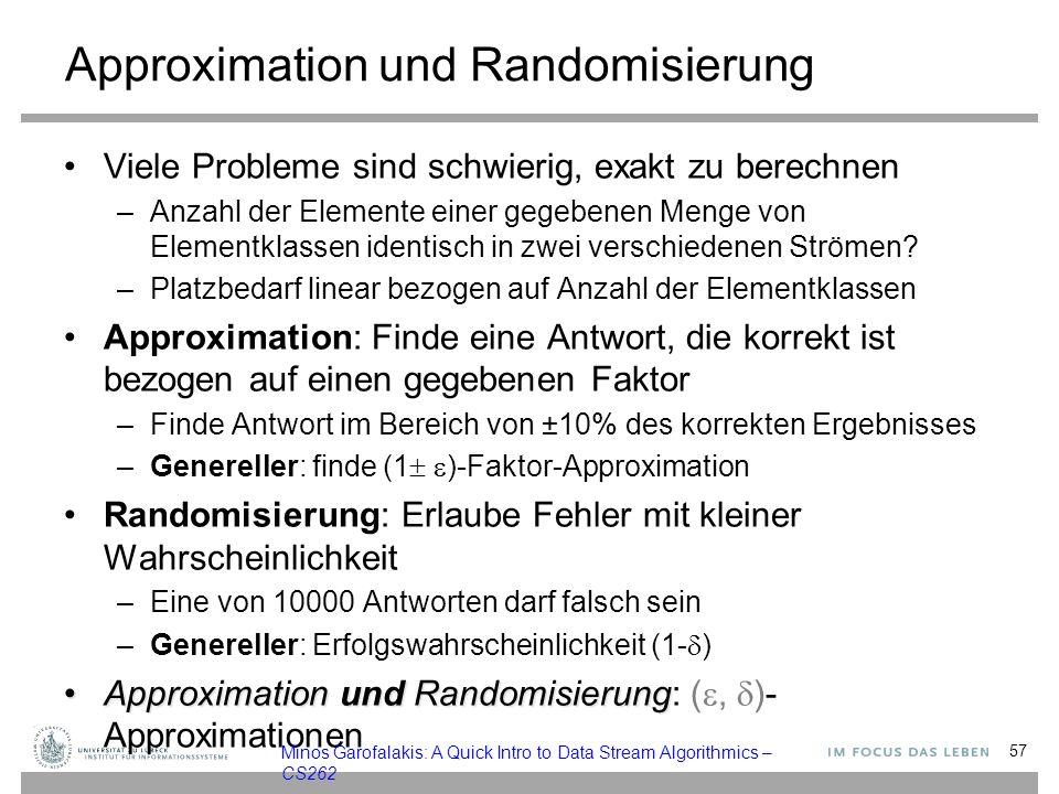 Approximation und Randomisierung Viele Probleme sind schwierig, exakt zu berechnen –Anzahl der Elemente einer gegebenen Menge von Elementklassen identisch in zwei verschiedenen Strömen.