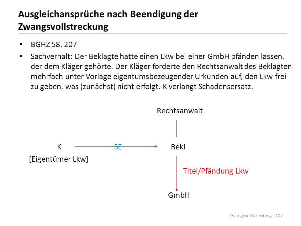 Ausgleichansprüche nach Beendigung der Zwangsvollstreckung BGHZ 58, 207 Sachverhalt: Der Beklagte hatte einen Lkw bei einer GmbH pfänden lassen, der d