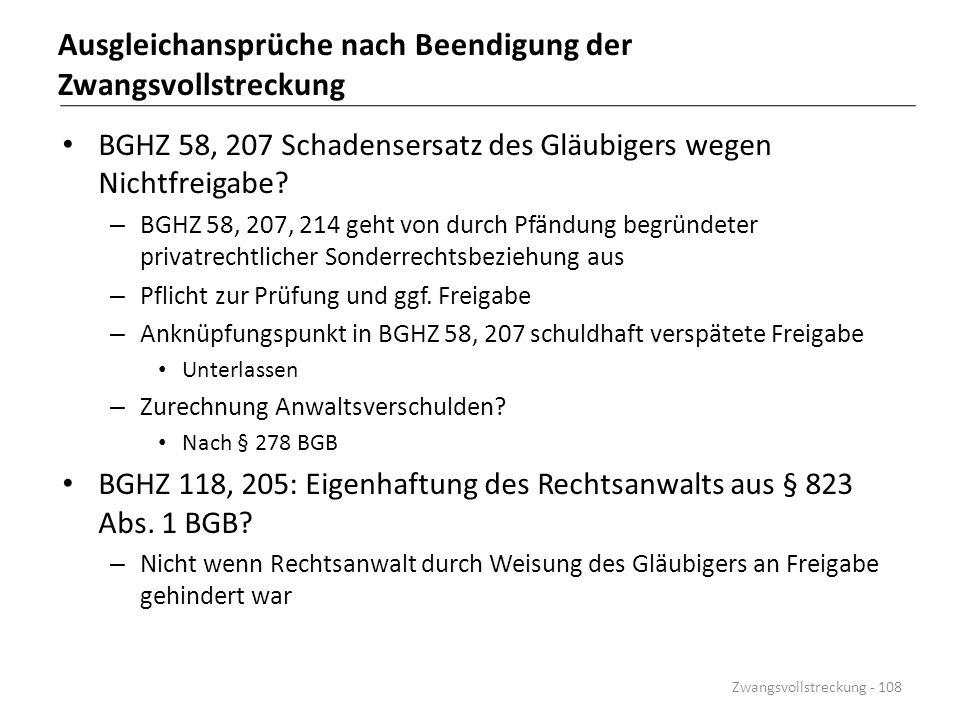 Ausgleichansprüche nach Beendigung der Zwangsvollstreckung BGHZ 58, 207 Schadensersatz des Gläubigers wegen Nichtfreigabe? – BGHZ 58, 207, 214 geht vo