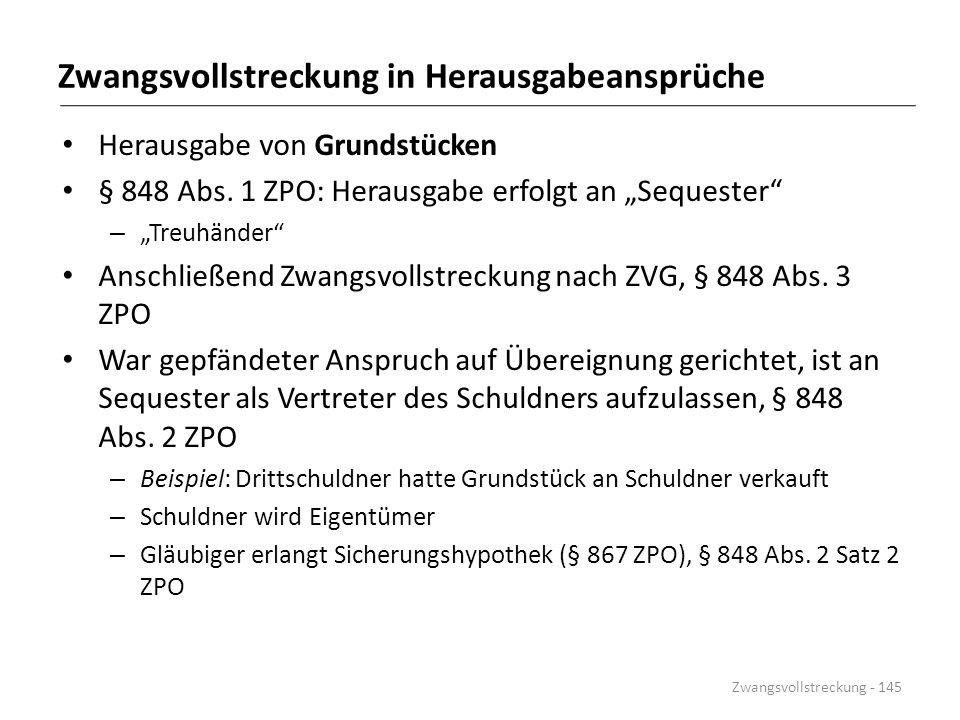 """Zwangsvollstreckung in Herausgabeansprüche Herausgabe von Grundstücken § 848 Abs. 1 ZPO: Herausgabe erfolgt an """"Sequester"""" – """"Treuhänder"""" Anschließend"""