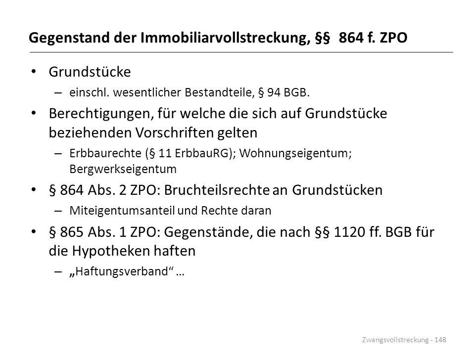 Gegenstand der Immobiliarvollstreckung, §§ 864 f. ZPO Grundstücke – einschl. wesentlicher Bestandteile, § 94 BGB. Berechtigungen, für welche die sich