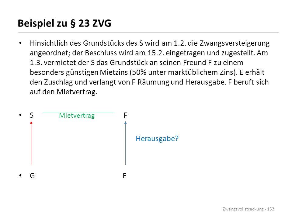 Beispiel zu § 23 ZVG Hinsichtlich des Grundstücks des S wird am 1.2. die Zwangsversteigerung angeordnet; der Beschluss wird am 15.2. eingetragen und z
