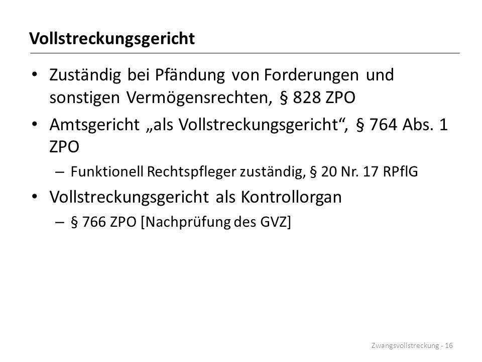 """Vollstreckungsgericht Zuständig bei Pfändung von Forderungen und sonstigen Vermögensrechten, § 828 ZPO Amtsgericht """"als Vollstreckungsgericht"""", § 764"""