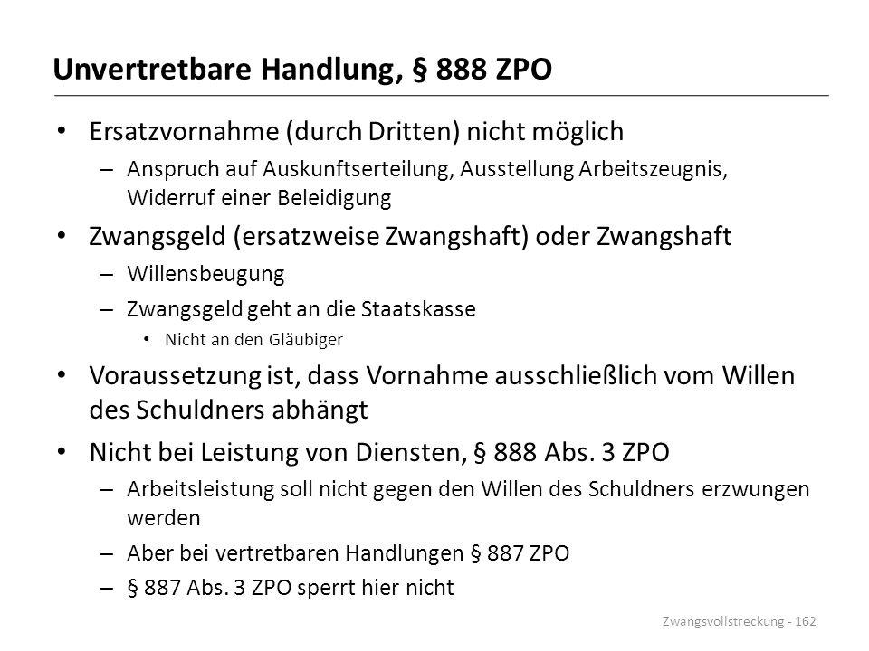 Unvertretbare Handlung, § 888 ZPO Ersatzvornahme (durch Dritten) nicht möglich – Anspruch auf Auskunftserteilung, Ausstellung Arbeitszeugnis, Widerruf