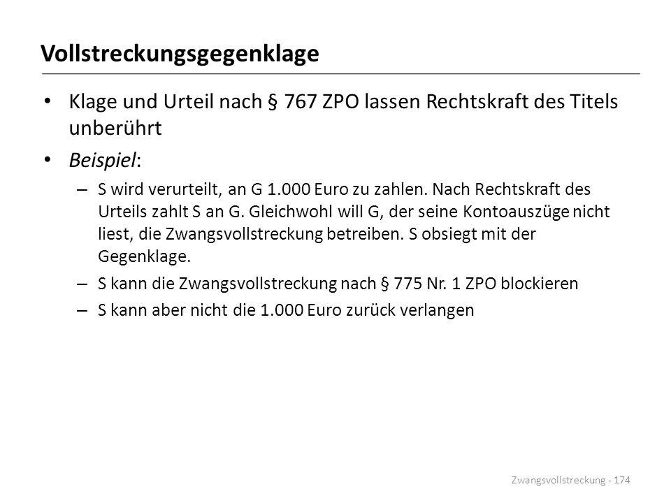Vollstreckungsgegenklage Klage und Urteil nach § 767 ZPO lassen Rechtskraft des Titels unberührt Beispiel: – S wird verurteilt, an G 1.000 Euro zu zah