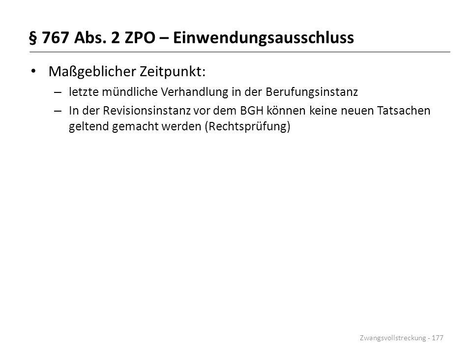 § 767 Abs. 2 ZPO – Einwendungsausschluss Maßgeblicher Zeitpunkt: – letzte mündliche Verhandlung in der Berufungsinstanz – In der Revisionsinstanz vor