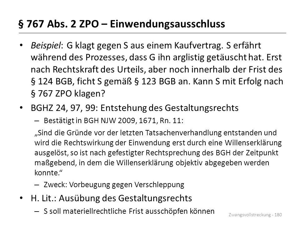 § 767 Abs. 2 ZPO – Einwendungsausschluss Beispiel: G klagt gegen S aus einem Kaufvertrag. S erfährt während des Prozesses, dass G ihn arglistig getäus