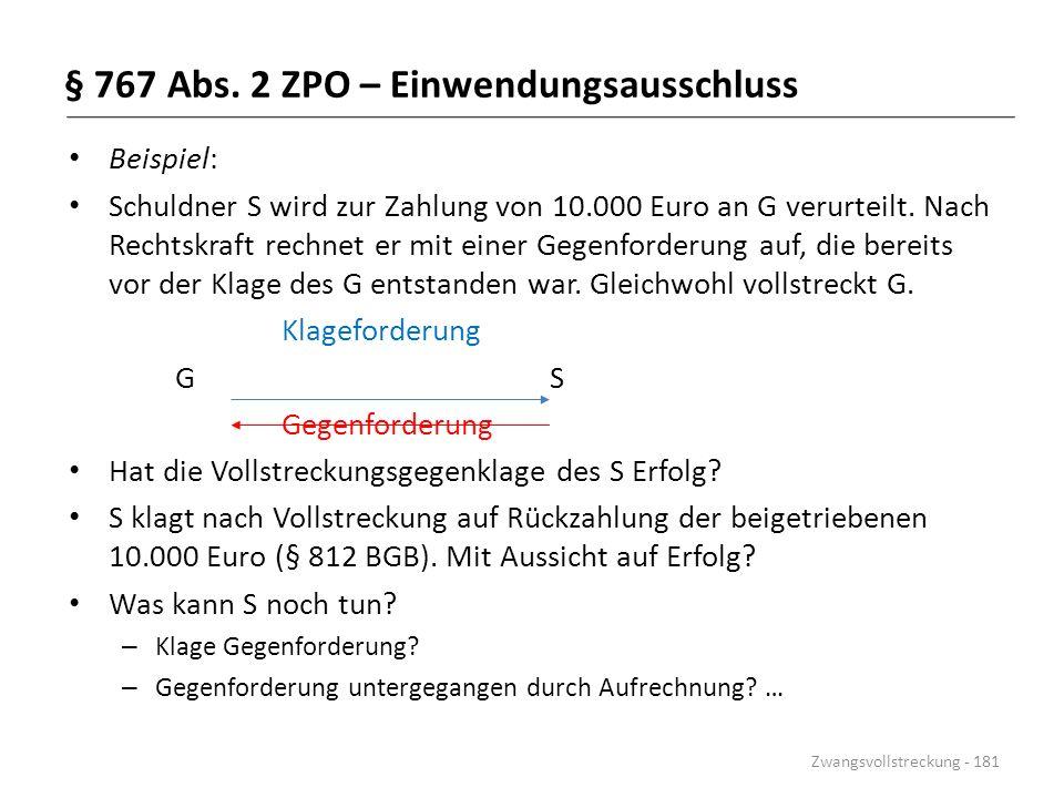 § 767 Abs. 2 ZPO – Einwendungsausschluss Beispiel: Schuldner S wird zur Zahlung von 10.000 Euro an G verurteilt. Nach Rechtskraft rechnet er mit einer