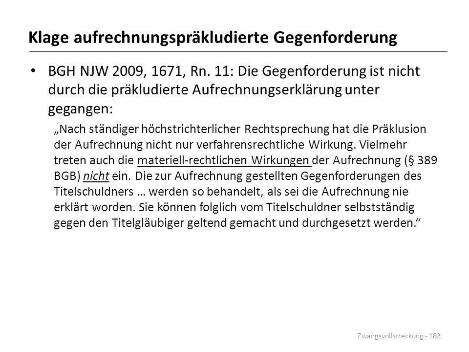 Klage aufrechnungspräkludierte Gegenforderung BGH NJW 2009, 1671, Rn. 11: Die Gegenforderung ist nicht durch die präkludierte Aufrechnungserklärung un
