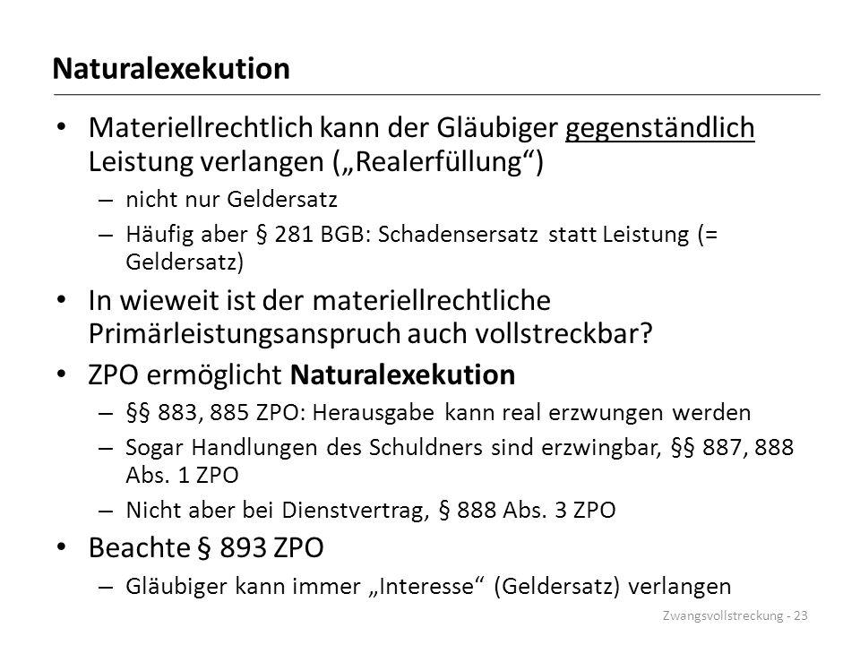 """Naturalexekution Materiellrechtlich kann der Gläubiger gegenständlich Leistung verlangen (""""Realerfüllung"""") – nicht nur Geldersatz – Häufig aber § 281"""