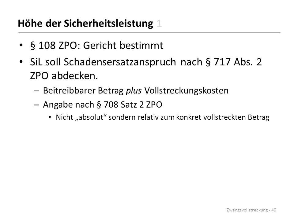 Höhe der Sicherheitsleistung 1 § 108 ZPO: Gericht bestimmt SiL soll Schadensersatzanspruch nach § 717 Abs. 2 ZPO abdecken. – Beitreibbarer Betrag plus