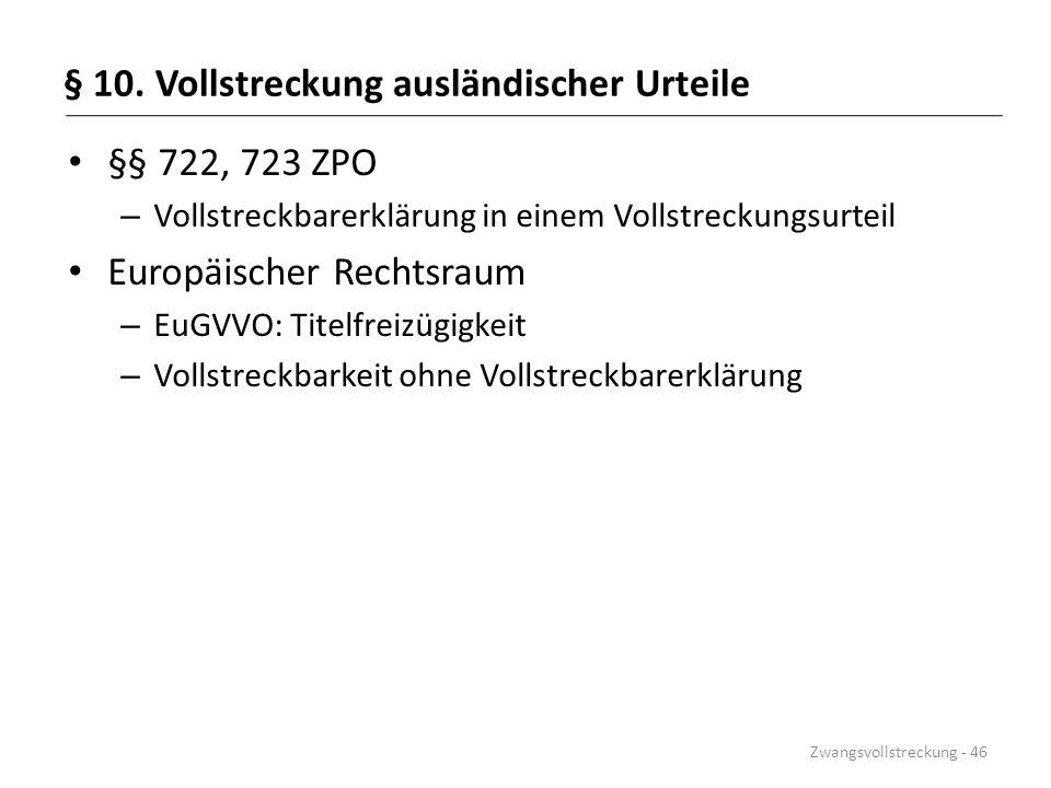 § 10. Vollstreckung ausländischer Urteile §§ 722, 723 ZPO – Vollstreckbarerklärung in einem Vollstreckungsurteil Europäischer Rechtsraum – EuGVVO: Tit
