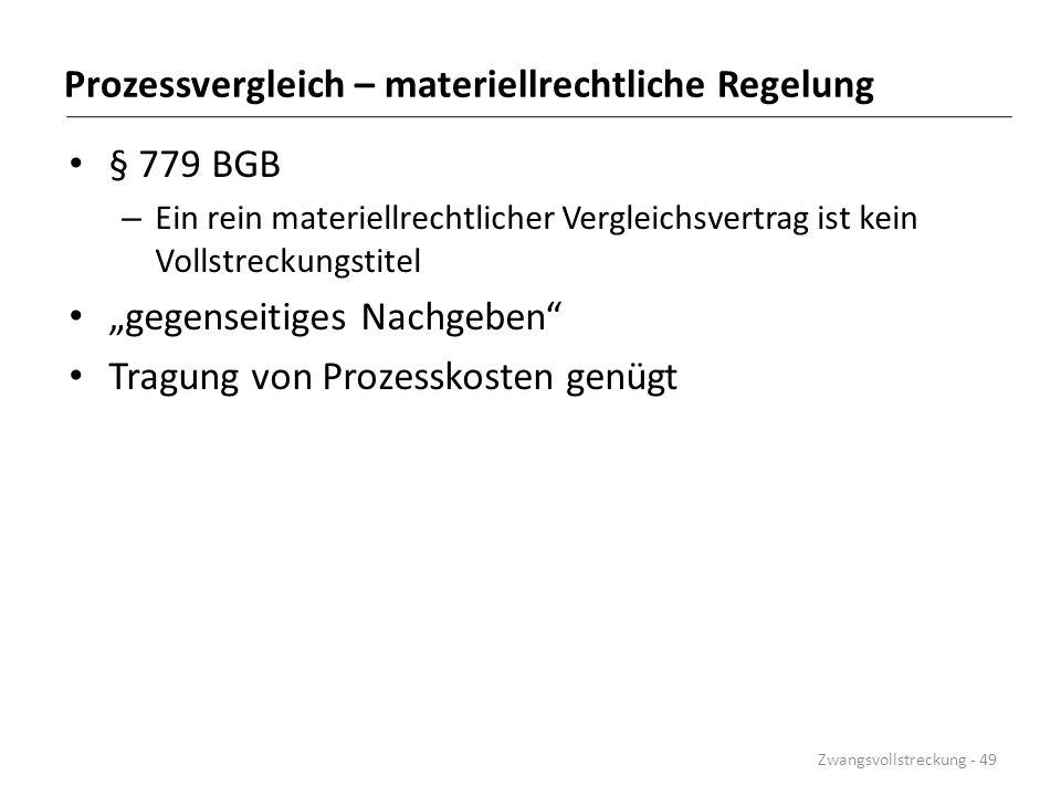 """Prozessvergleich – materiellrechtliche Regelung § 779 BGB – Ein rein materiellrechtlicher Vergleichsvertrag ist kein Vollstreckungstitel """"gegenseitige"""