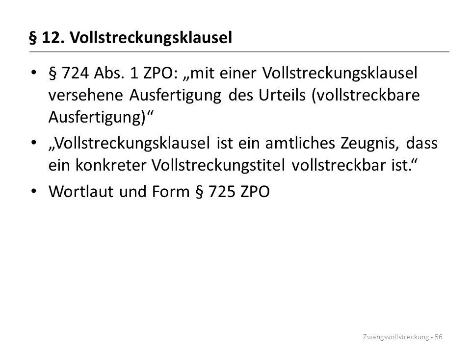 """§ 12. Vollstreckungsklausel § 724 Abs. 1 ZPO: """"mit einer Vollstreckungsklausel versehene Ausfertigung des Urteils (vollstreckbare Ausfertigung)"""" """"Voll"""