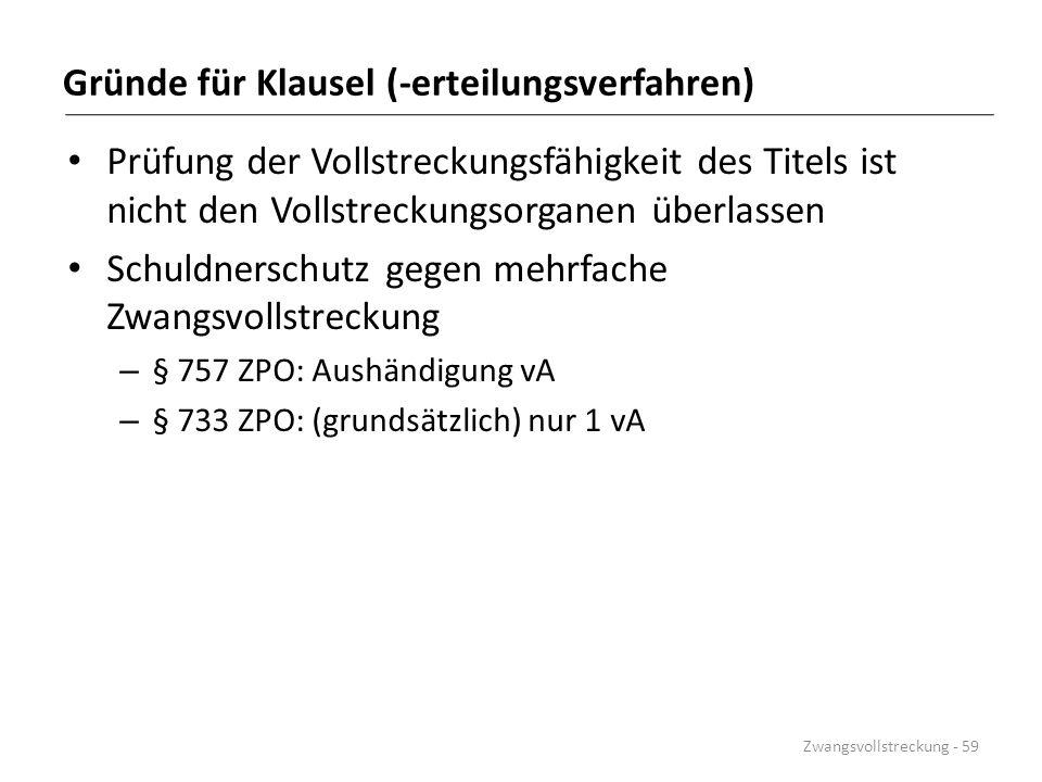 Gründe für Klausel (-erteilungsverfahren) Prüfung der Vollstreckungsfähigkeit des Titels ist nicht den Vollstreckungsorganen überlassen Schuldnerschut
