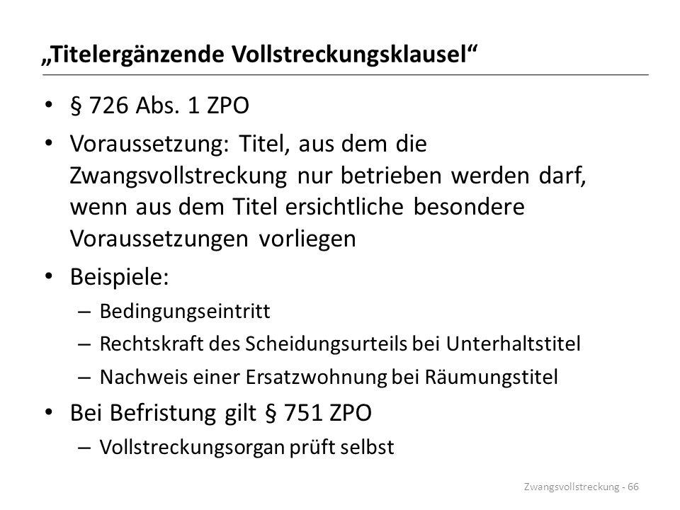 """""""Titelergänzende Vollstreckungsklausel"""" § 726 Abs. 1 ZPO Voraussetzung: Titel, aus dem die Zwangsvollstreckung nur betrieben werden darf, wenn aus dem"""