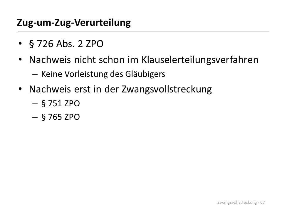 Zug-um-Zug-Verurteilung § 726 Abs. 2 ZPO Nachweis nicht schon im Klauselerteilungsverfahren – Keine Vorleistung des Gläubigers Nachweis erst in der Zw