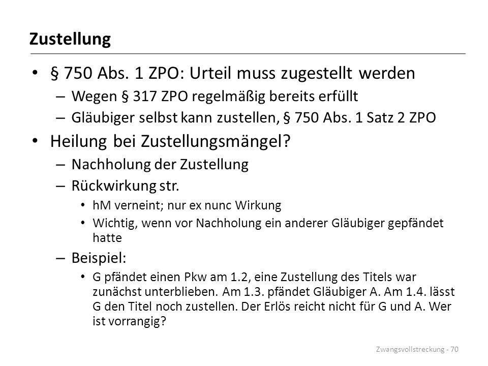 Zustellung § 750 Abs. 1 ZPO: Urteil muss zugestellt werden – Wegen § 317 ZPO regelmäßig bereits erfüllt – Gläubiger selbst kann zustellen, § 750 Abs.