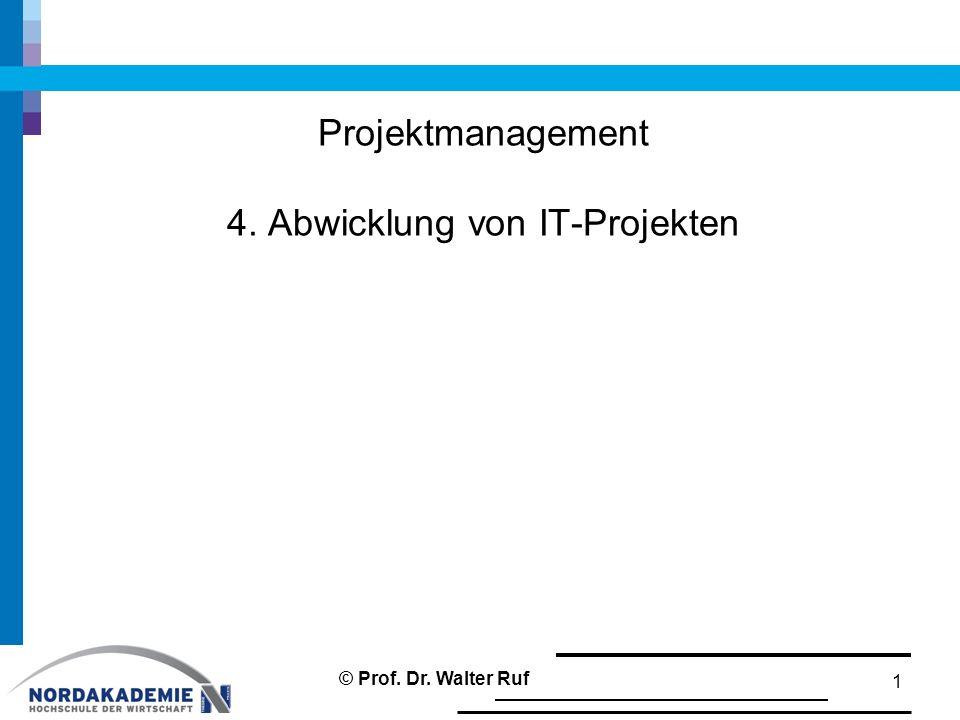 Projektmanagement 4. Abwicklung von IT-Projekten 1 © Prof. Dr. Walter Ruf