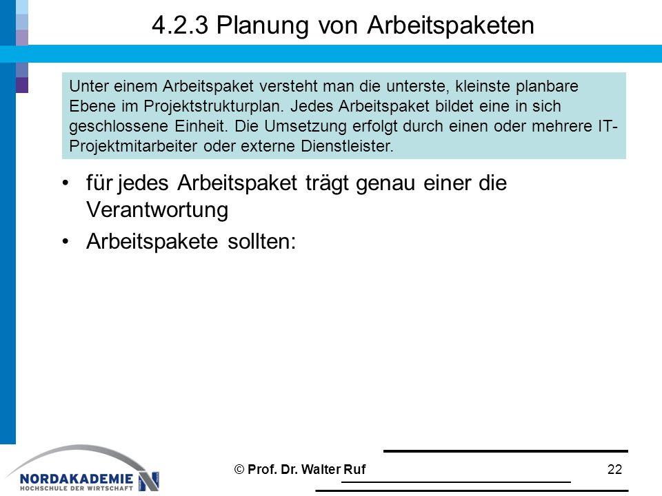 4.2.3 Planung von Arbeitspaketen für jedes Arbeitspaket trägt genau einer die Verantwortung Arbeitspakete sollten: 22 Unter einem Arbeitspaket versteht man die unterste, kleinste planbare Ebene im Projektstrukturplan.