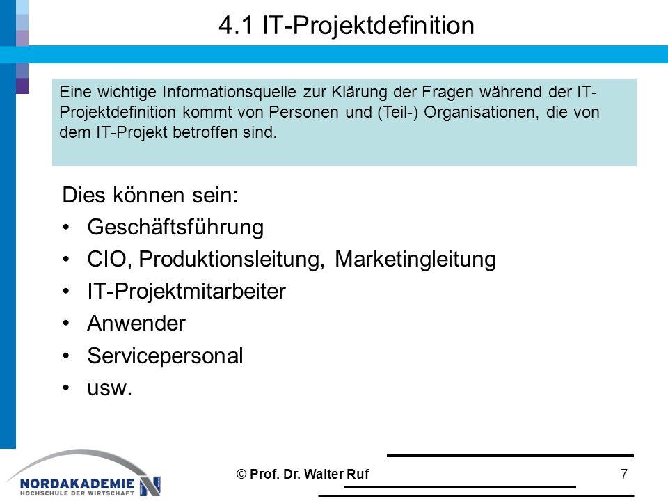 4.1 IT-Projektdefinition Dies können sein: Geschäftsführung CIO, Produktionsleitung, Marketingleitung IT-Projektmitarbeiter Anwender Servicepersonal usw.