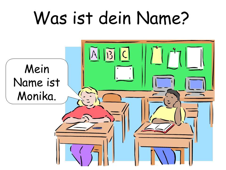 Was ist dein Name? Mein Name ist Monika.