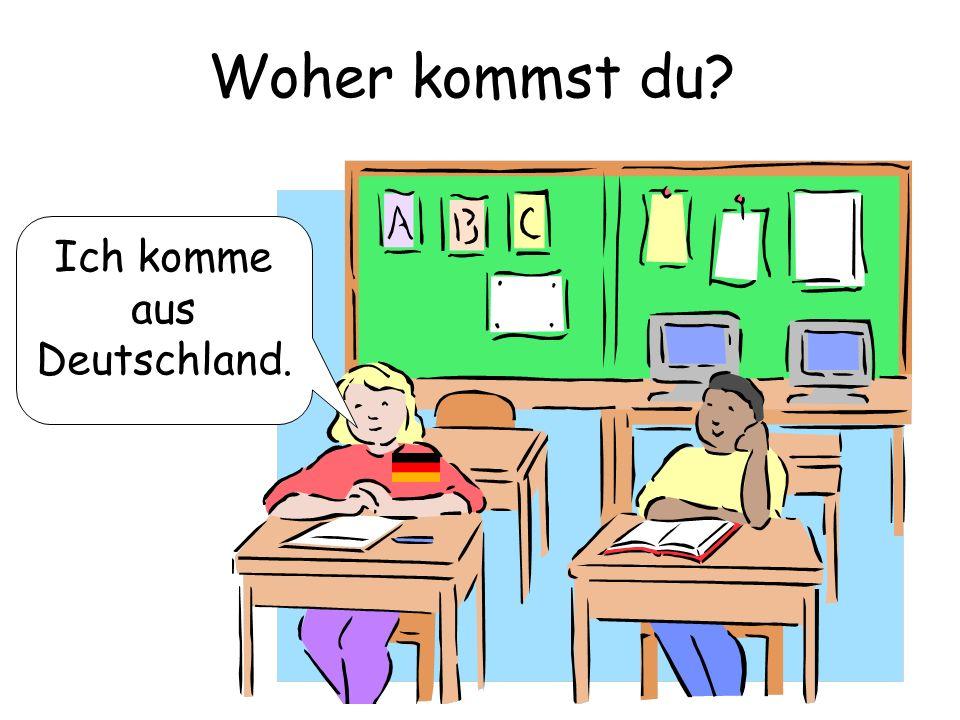 Woher kommst du? Ich komme aus Deutschland.