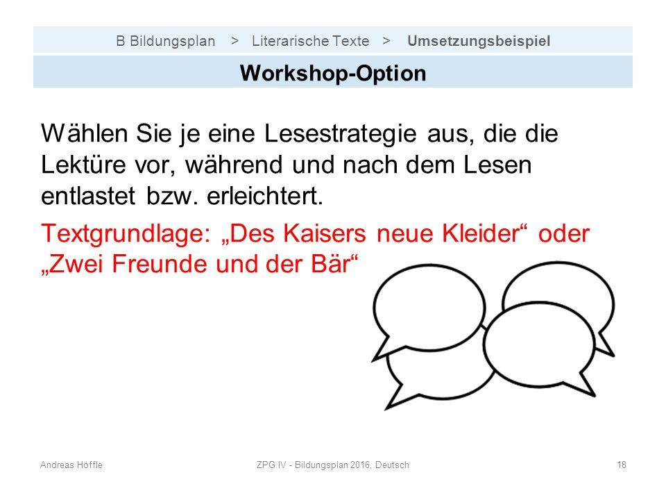 B Bildungsplan > Literarische Texte > Umsetzungsbeispiel Andreas HöffleZPG IV - Bildungsplan 2016, Deutsch18 Workshop-Option Wählen Sie je eine Lesestrategie aus, die die Lektüre vor, während und nach dem Lesen entlastet bzw.