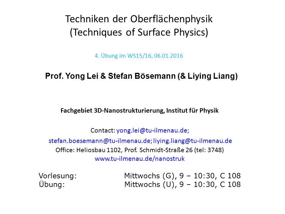 Fachgebiet 3D-Nanostrukturierung, Institut für Physik Contact: yong.lei@tu-ilmenau.de; stefan.boesemann@tu-ilmenau.de; liying.liang@tu-ilmenau.de Office: Heliosbau 1102, Prof.
