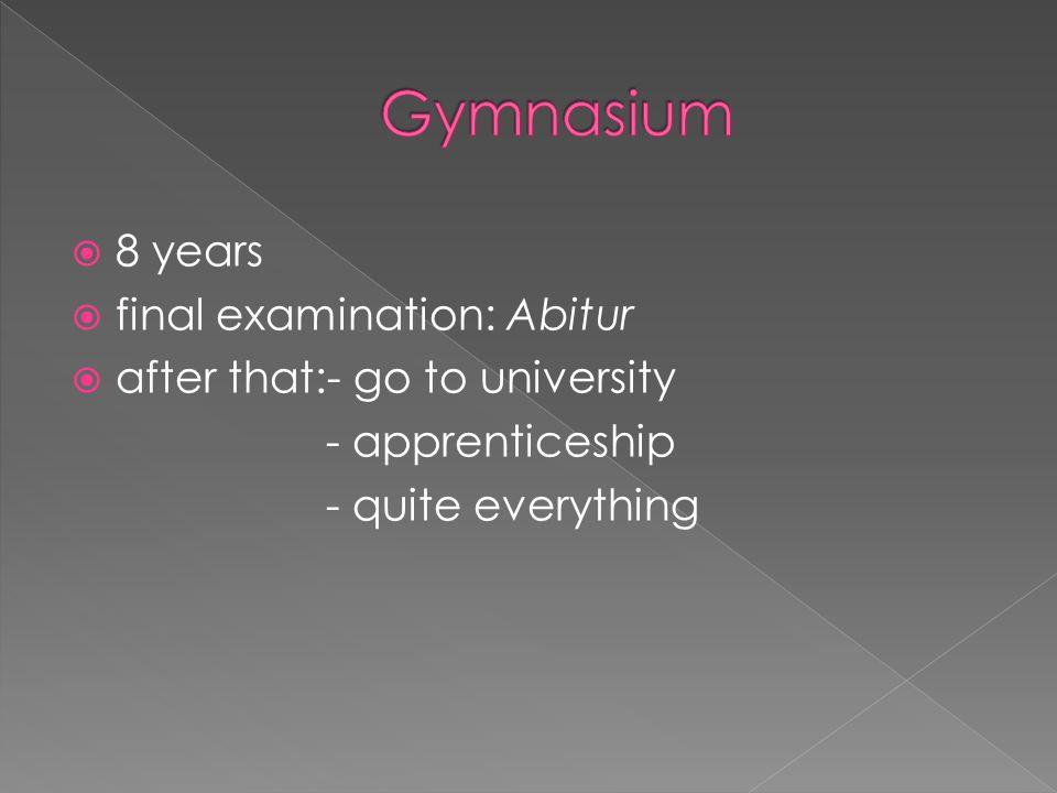  6 years  final examination: Zentralprüfung  after that:- apprenticeship - change to Gymnasium - Fachabitur