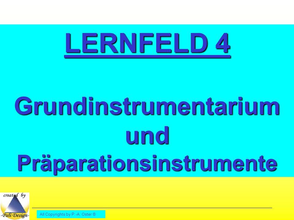 All Copyrights by P.-A. Oster ® LERNFELD 4 Grundinstrumentarium und Präparationsinstrumente