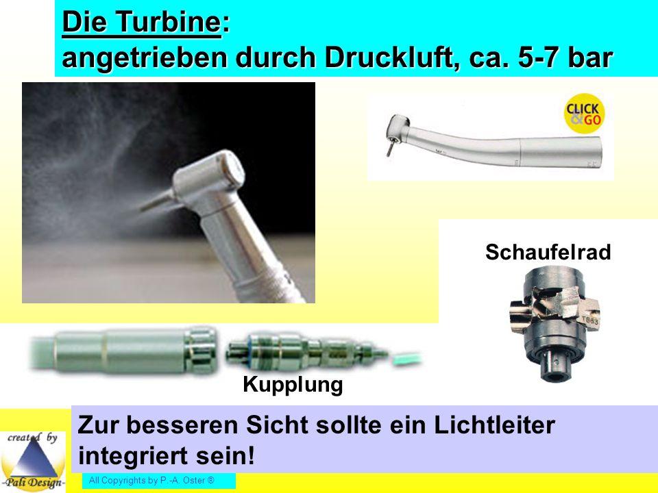 All Copyrights by P.-A. Oster ® Die Turbine: angetrieben durch Druckluft, ca. 5-7 bar Zur besseren Sicht sollte ein Lichtleiter integriert sein! Schau