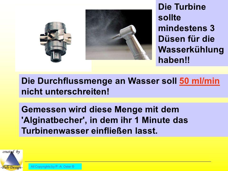 All Copyrights by P.-A. Oster ® Die Durchflussmenge an Wasser soll 50 ml/min nicht unterschreiten! Die Turbine sollte mindestens 3 Düsen für die Wasse