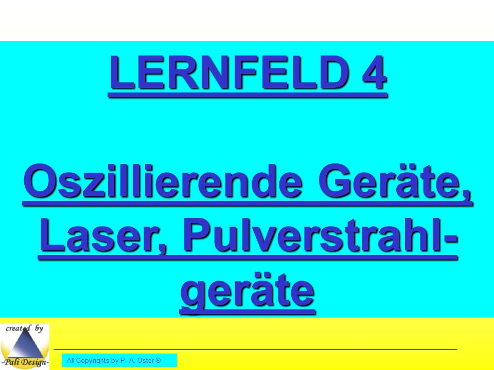 LERNFELD 4 Oszillierende Geräte, Laser, Pulverstrahl- geräte