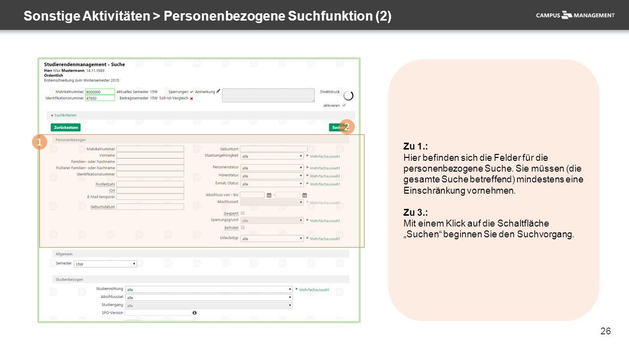 26 Sonstige Aktivitäten > Personenbezogene Suchfunktion (2) 1 2 Zu 1.: Hier befinden sich die Felder für die personenbezogene Suche. Sie müssen (die g