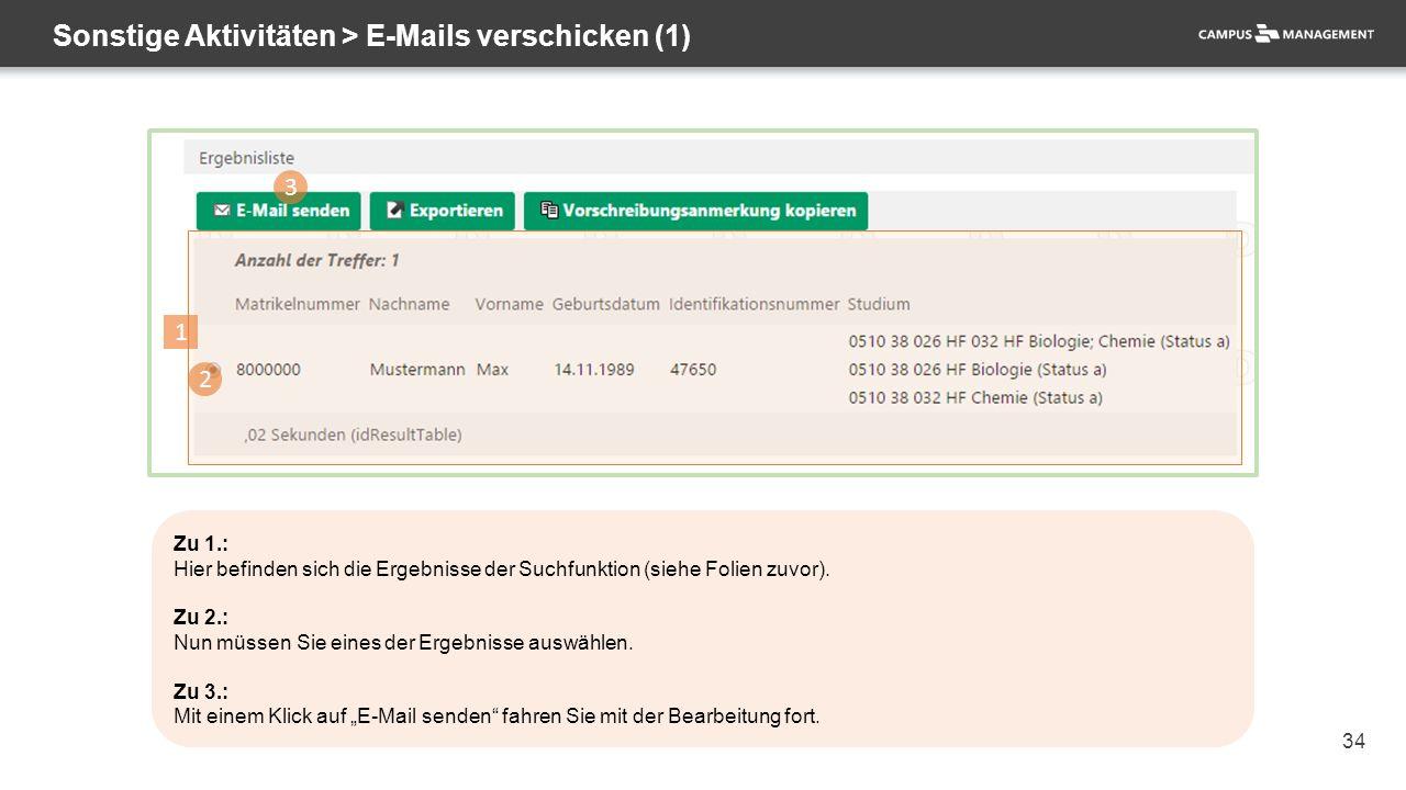 34 Sonstige Aktivitäten > E-Mails verschicken (1) 1 3 2 Zu 1.: Hier befinden sich die Ergebnisse der Suchfunktion (siehe Folien zuvor). Zu 2.: Nun müs
