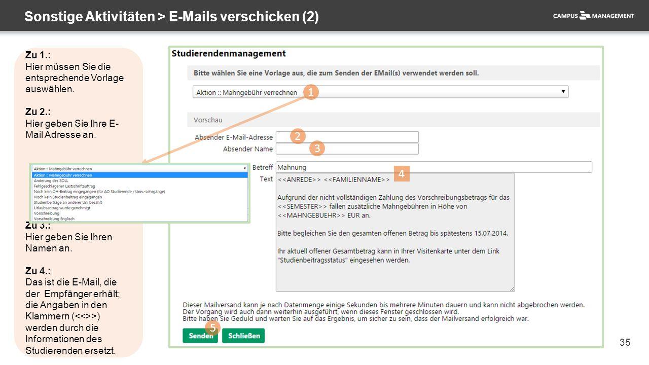 35 Sonstige Aktivitäten > E-Mails verschicken (2) 1 2 3 5 4 Zu 1.: Hier müssen Sie die entsprechende Vorlage auswählen. Zu 2.: Hier geben Sie Ihre E-
