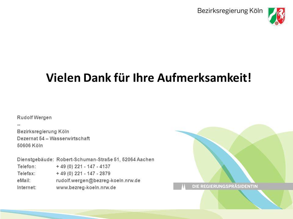 Rudolf Wergen -- Bezirksregierung Köln Dezernat 54 – Wasserwirtschaft 50606 Köln Dienstgebäude: Robert-Schuman-Straße 51, 52064 Aachen Telefon: + 49 (