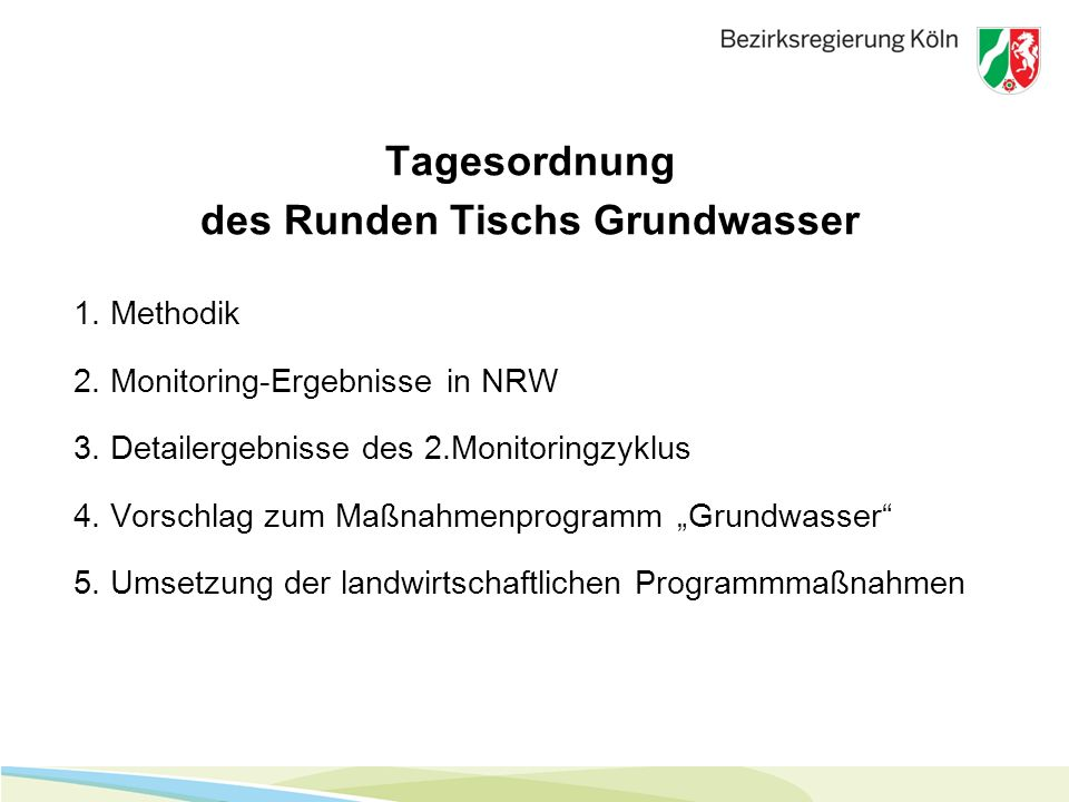 Tagesordnung des Runden Tischs Grundwasser 1. Methodik 2. Monitoring-Ergebnisse in NRW 3. Detailergebnisse des 2.Monitoringzyklus 4. Vorschlag zum Maß