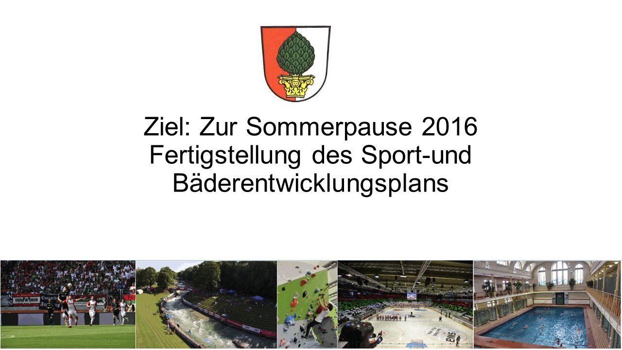 Ziel: Zur Sommerpause 2016 Fertigstellung des Sport-und Bäderentwicklungsplans