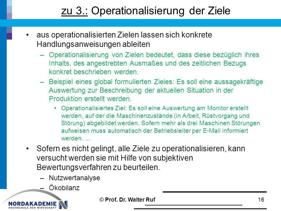 zu 3.: Operationalisierung der Ziele aus operationalisierten Zielen lassen sich konkrete Handlungsanweisungen ableiten –Operationalisierung von Zielen