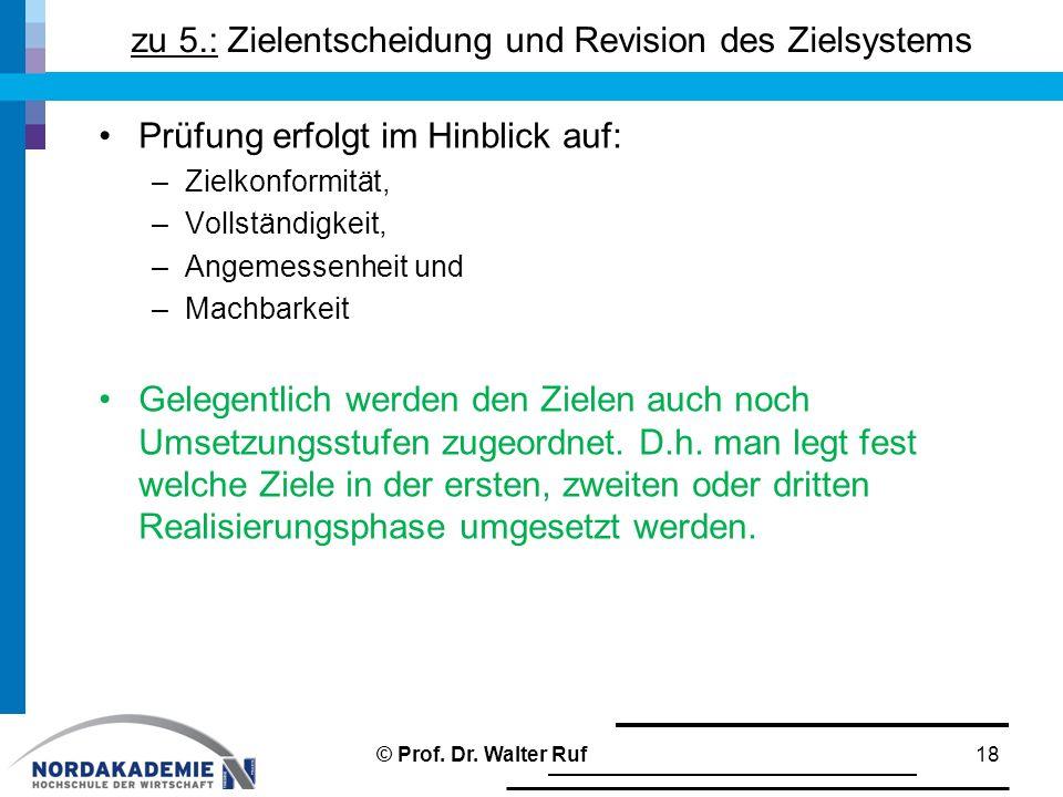 zu 5.: Zielentscheidung und Revision des Zielsystems Prüfung erfolgt im Hinblick auf: –Zielkonformität, –Vollständigkeit, –Angemessenheit und –Machbar