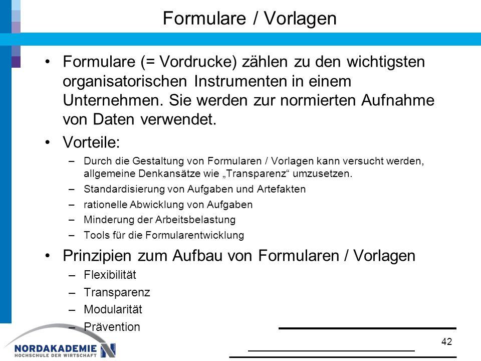 Formulare / Vorlagen Formulare (= Vordrucke) zählen zu den wichtigsten organisatorischen Instrumenten in einem Unternehmen. Sie werden zur normierten