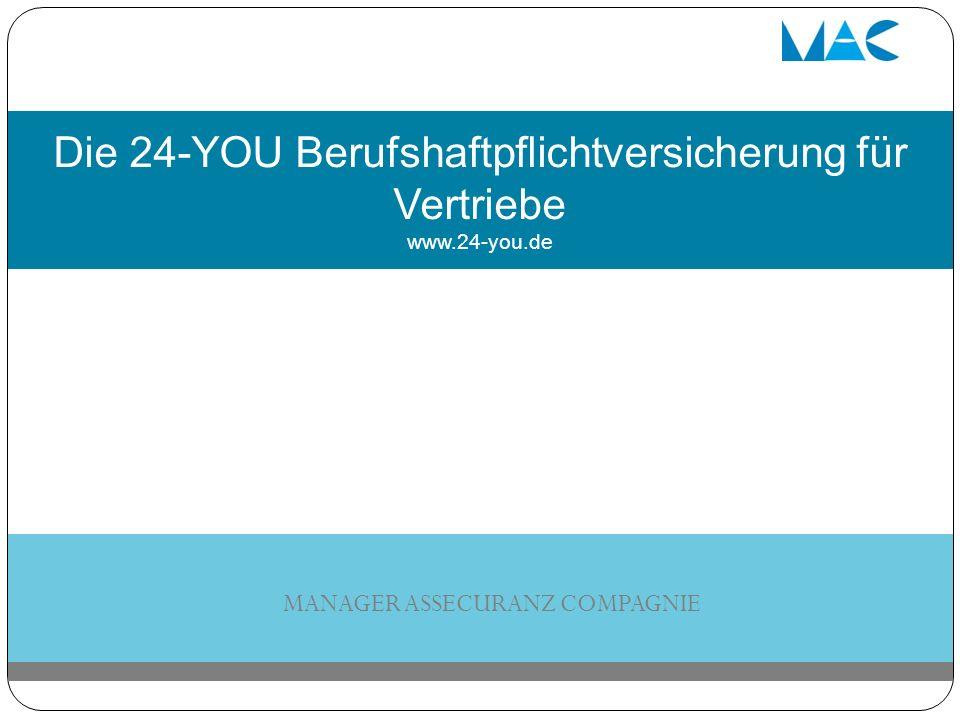 Die 24-YOU Berufshaftpflichtversicherung für Vertriebe www.24-you.de MANAGER ASSECURANZ COMPAGNIE