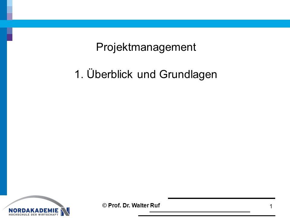 Projektmanagement 1. Überblick und Grundlagen 1 © Prof. Dr. Walter Ruf