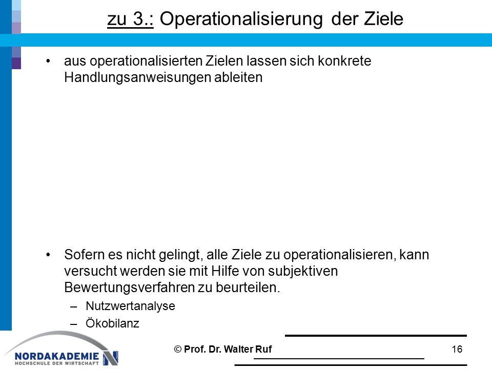 zu 3.: Operationalisierung der Ziele aus operationalisierten Zielen lassen sich konkrete Handlungsanweisungen ableiten Sofern es nicht gelingt, alle Z